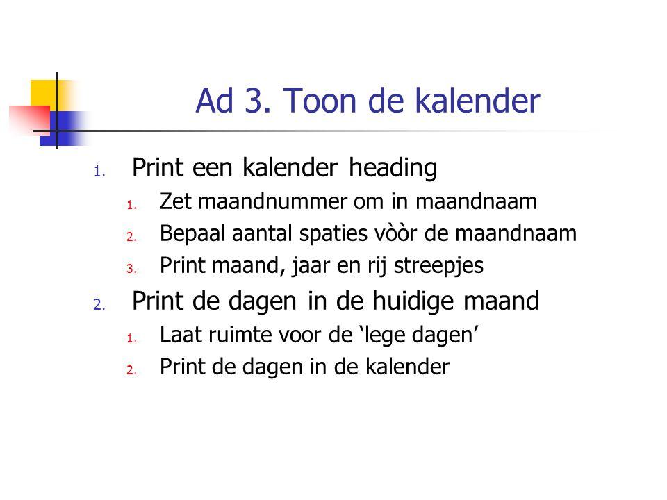 Ad 3. Toon de kalender 1. Print een kalender heading 1.