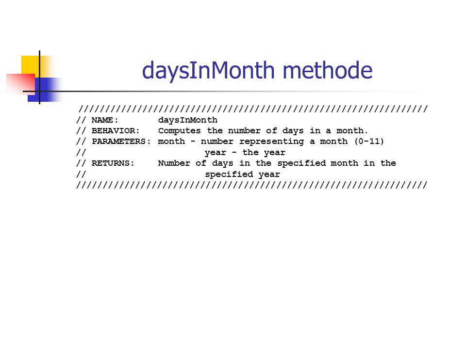 daysInMonth methode ///////////////////////////////////////////////////////////////// // NAME:daysInMonth // BEHAVIOR:Computes the number of days in a month.