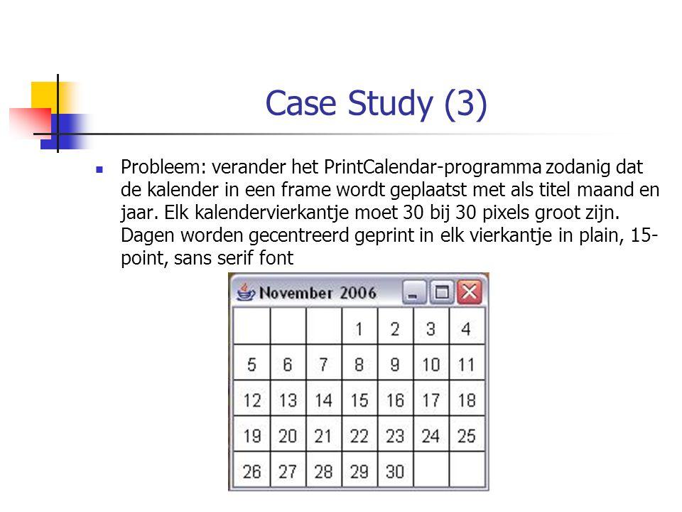 Case Study (3) Probleem: verander het PrintCalendar-programma zodanig dat de kalender in een frame wordt geplaatst met als titel maand en jaar.