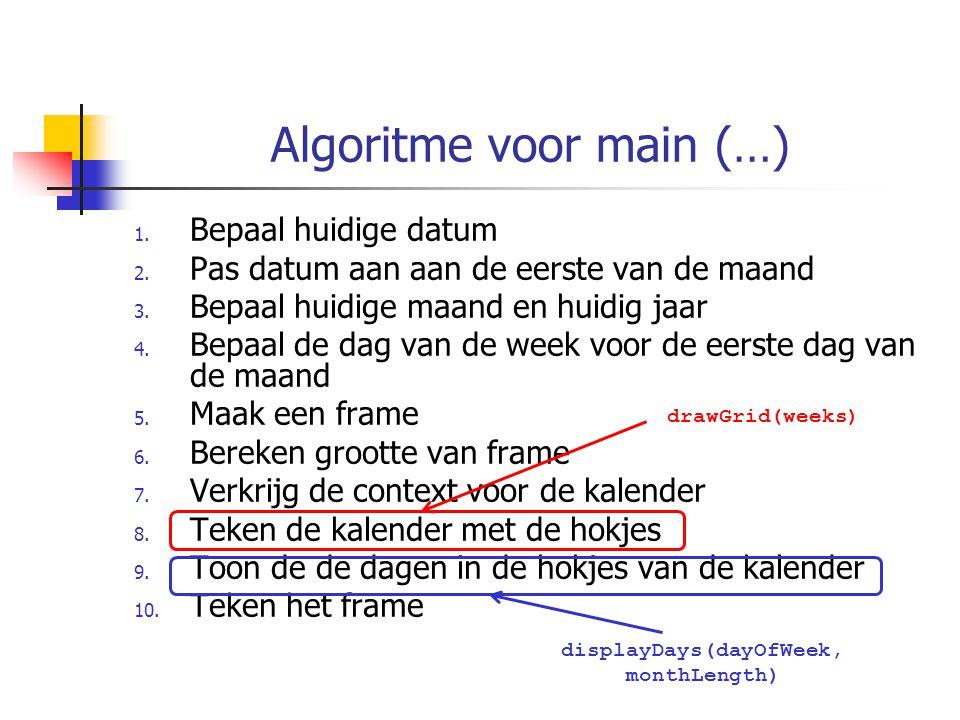 Algoritme voor main (…) 1. Bepaal huidige datum 2.