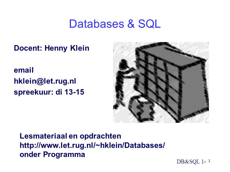DB&SQL 1- 2 Inhoud van de cursus Eerste periode: H 1 t.m.
