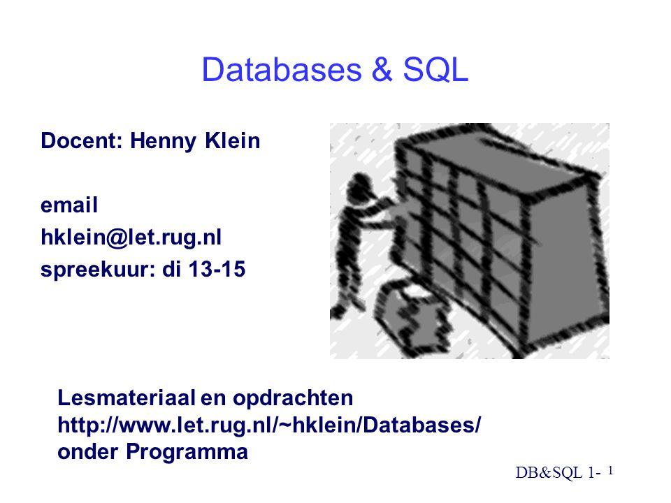 DB&SQL 1- 1 Databases & SQL Docent: Henny Klein email hklein@let.rug.nl spreekuur: di 13-15 Lesmateriaal en opdrachten http://www.let.rug.nl/~hklein/Databases/ onder Programma