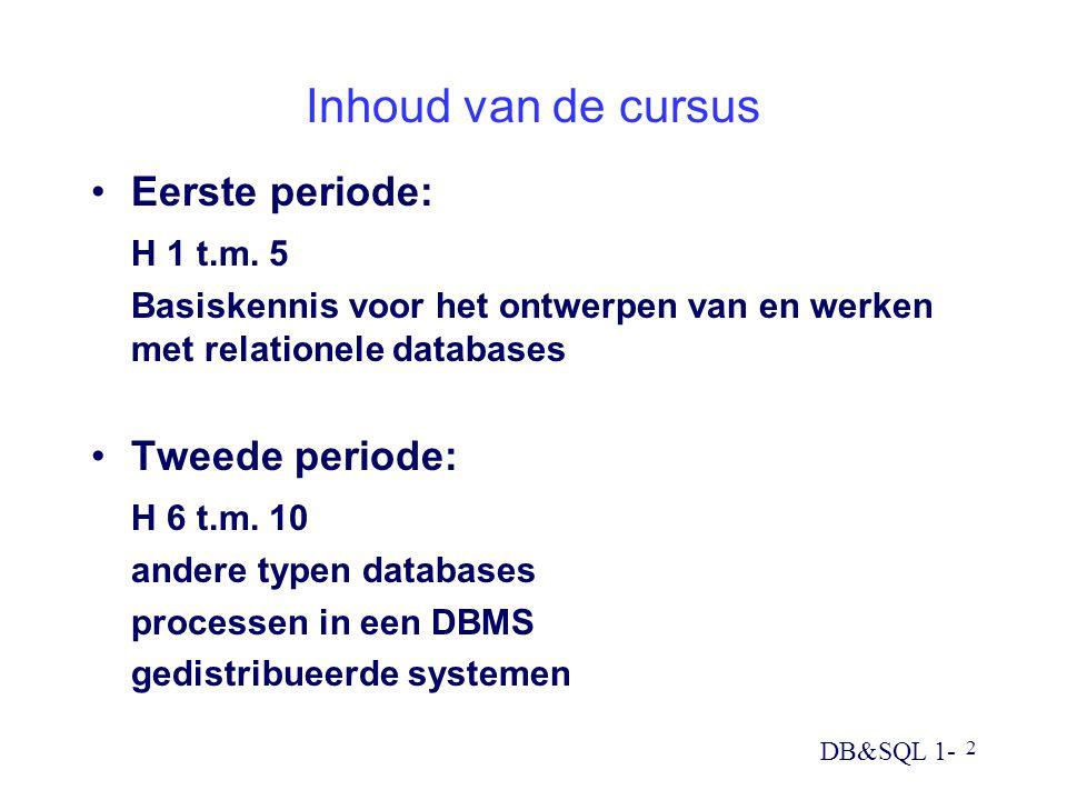 DB&SQL 1- 2 Inhoud van de cursus Eerste periode: H 1 t.m. 5 Basiskennis voor het ontwerpen van en werken met relationele databases Tweede periode: H 6