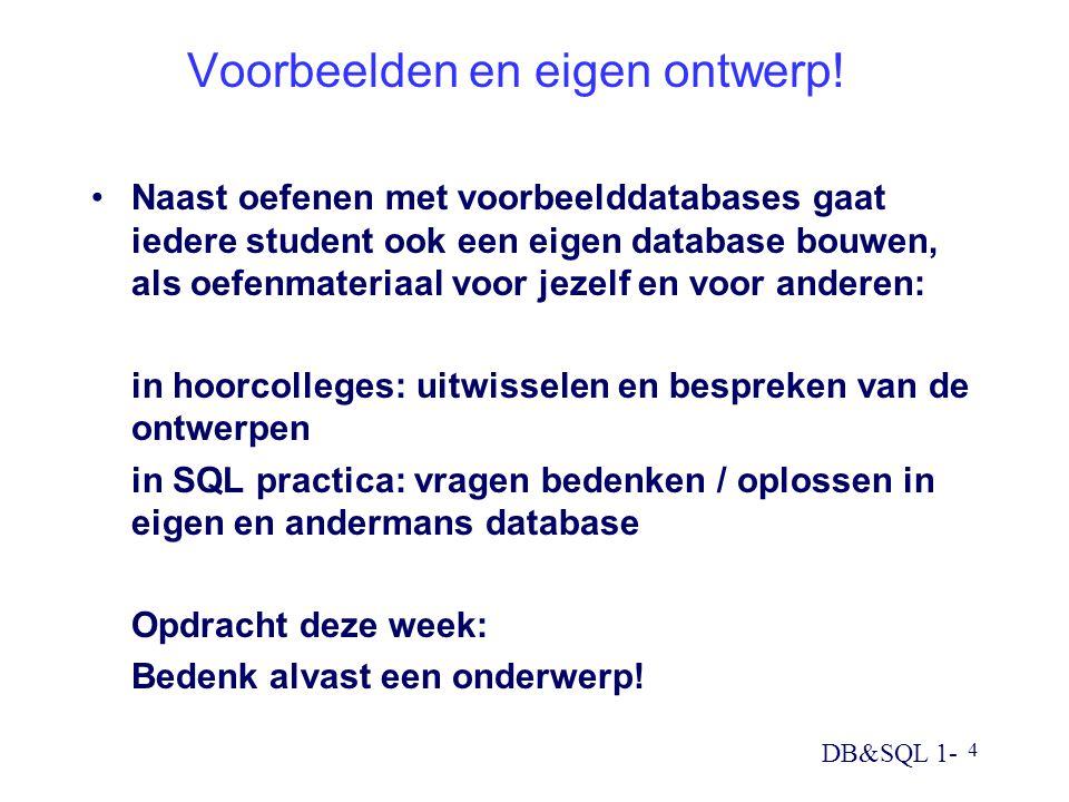 DB&SQL 1- 5 Het boek De essenties, maar beknopt, op colleges toelichting, voorbeelden Exercises, ook als zelfcontrole