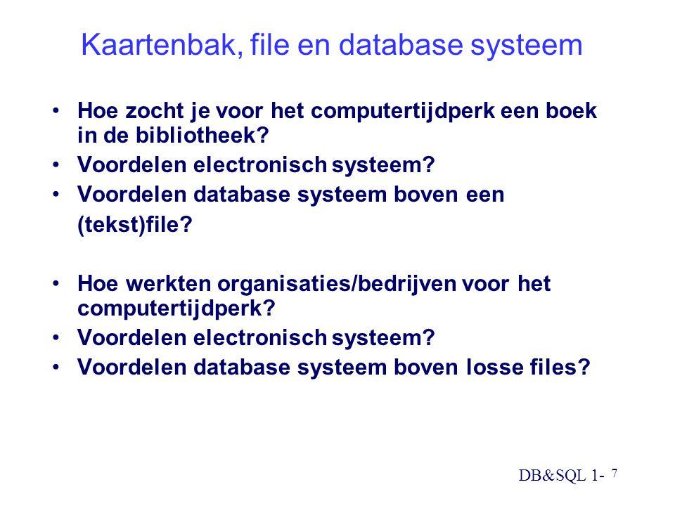 DB&SQL 1- 7 Kaartenbak, file en database systeem Hoe zocht je voor het computertijdperk een boek in de bibliotheek? Voordelen electronisch systeem? Vo