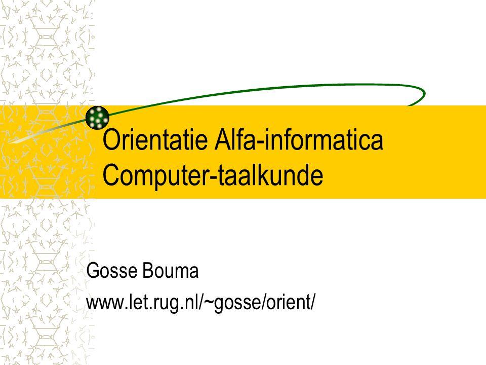Orientatie Alfa-informatica Computer-taalkunde Gosse Bouma www.let.rug.nl/~gosse/orient/