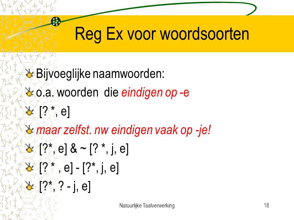 Natuurlijke Taalverwerking18 Reg Ex voor woordsoorten Bijvoeglijke naamwoorden: o.a.