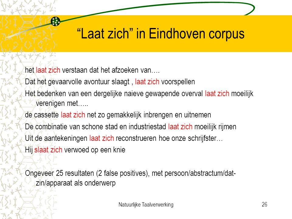 Natuurlijke Taalverwerking26 Laat zich in Eindhoven corpus het laat zich verstaan dat het afzoeken van….