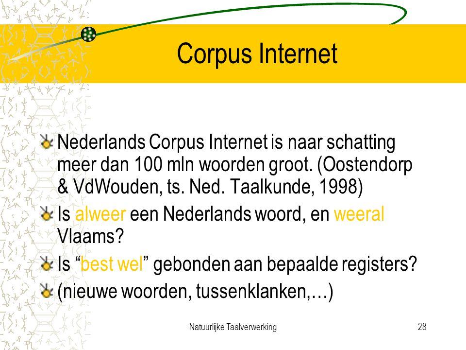 Natuurlijke Taalverwerking28 Corpus Internet Nederlands Corpus Internet is naar schatting meer dan 100 mln woorden groot.