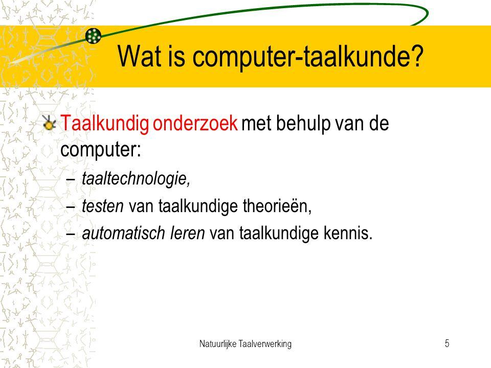 Natuurlijke Taalverwerking5 Wat is computer-taalkunde.