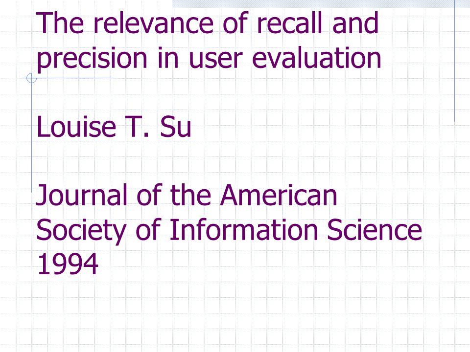 Introductie Veel verschillende maten om de 'performance' van een systeem te evalueren, maar geen overeenstemming over welke het beste zijn Gebruikersstudie om de geschiktheid van 20 maten te onderzoeken Overzicht van resultaten en mogelijke verklaringen