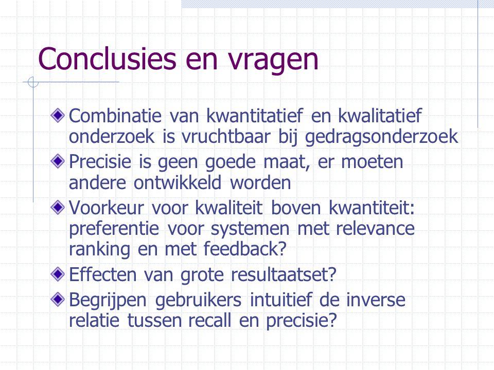 Conclusies en vragen Combinatie van kwantitatief en kwalitatief onderzoek is vruchtbaar bij gedragsonderzoek Precisie is geen goede maat, er moeten an