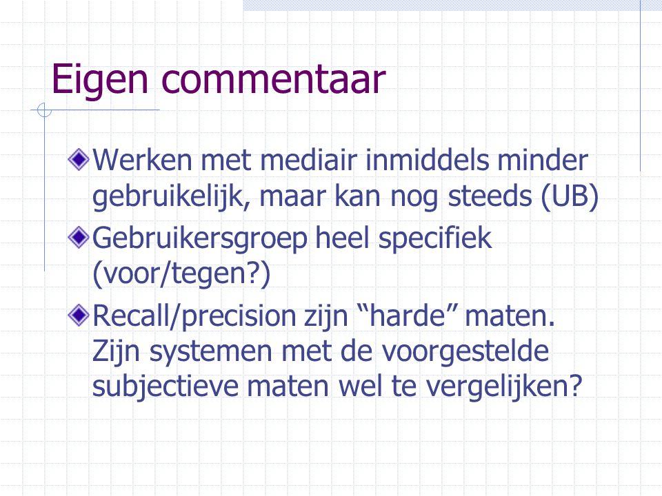Eigen commentaar Werken met mediair inmiddels minder gebruikelijk, maar kan nog steeds (UB) Gebruikersgroep heel specifiek (voor/tegen?) Recall/precis