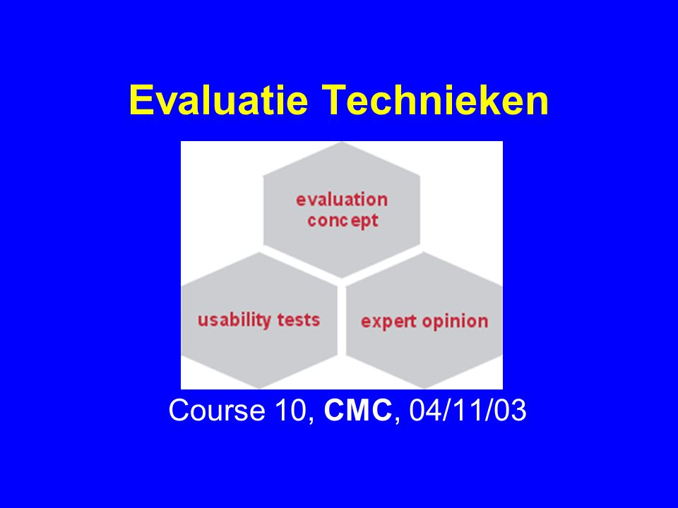 04/11/03HC102 Evaluation and Testing Experienced designers have attained the wisdom and humility to know that extensive testing is a necessity Shneiderman, 1998 Choice from great variety of evaluation methods analytic methods (e.g.