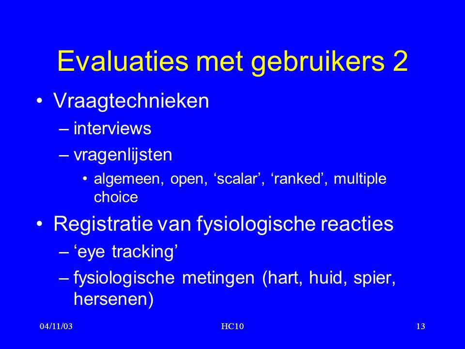 04/11/03HC1013 Evaluaties met gebruikers 2 Vraagtechnieken –interviews –vragenlijsten algemeen, open, 'scalar', 'ranked', multiple choice Registratie