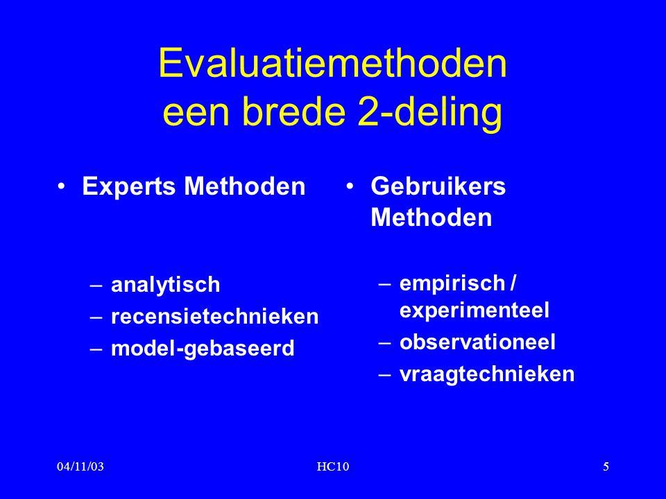 04/11/03HC105 Evaluatiemethoden een brede 2-deling Experts Methoden –analytisch –recensietechnieken –model-gebaseerd Gebruikers Methoden –empirisch /