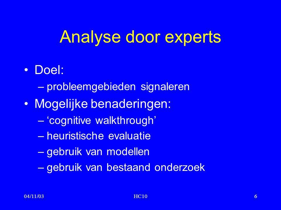 04/11/03HC106 Analyse door experts Doel: –probleemgebieden signaleren Mogelijke benaderingen: –'cognitive walkthrough' –heuristische evaluatie –gebrui