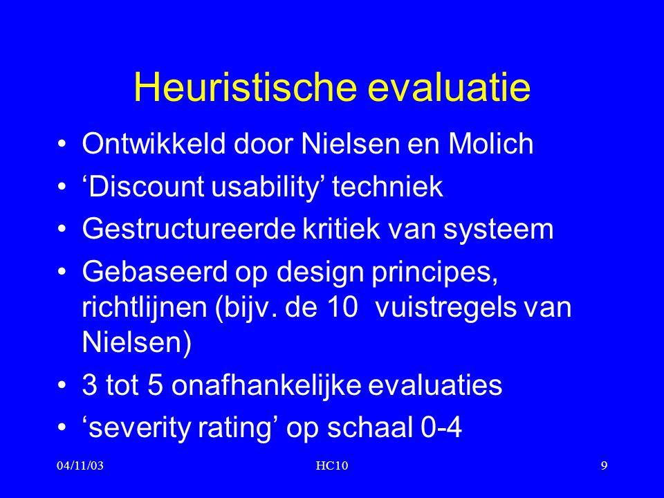 04/11/03HC109 Heuristische evaluatie Ontwikkeld door Nielsen en Molich 'Discount usability' techniek Gestructureerde kritiek van systeem Gebaseerd op