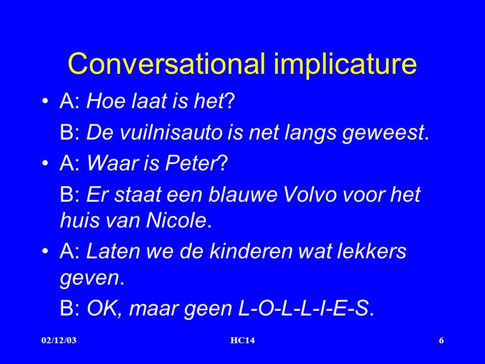 02/12/03HC146 Conversational implicature A: Hoe laat is het.
