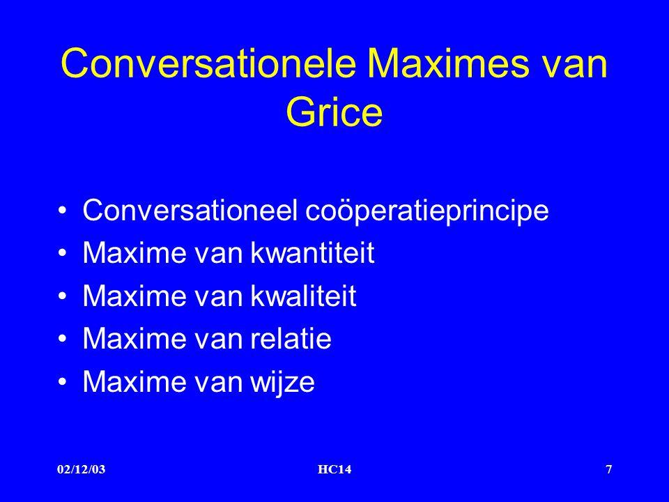 02/12/03HC147 Conversationele Maximes van Grice Conversationeel coöperatieprincipe Maxime van kwantiteit Maxime van kwaliteit Maxime van relatie Maxime van wijze