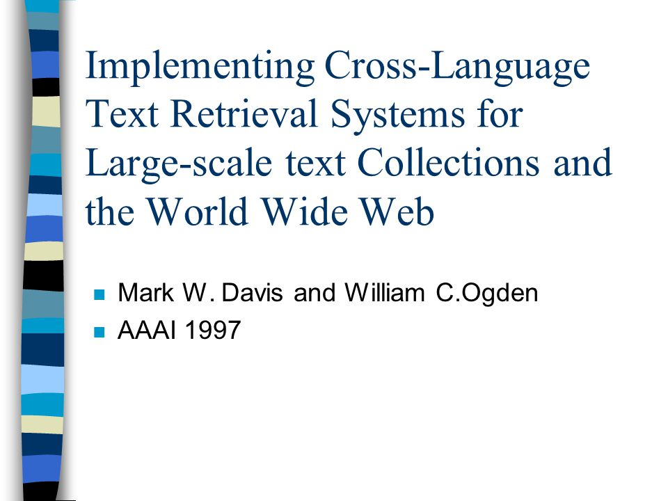Implementing Cross-Language Text Retrieval Systems for Large-scale text Collections and the World Wide Web n Mark W. Davis and William C.Ogden n AAAI