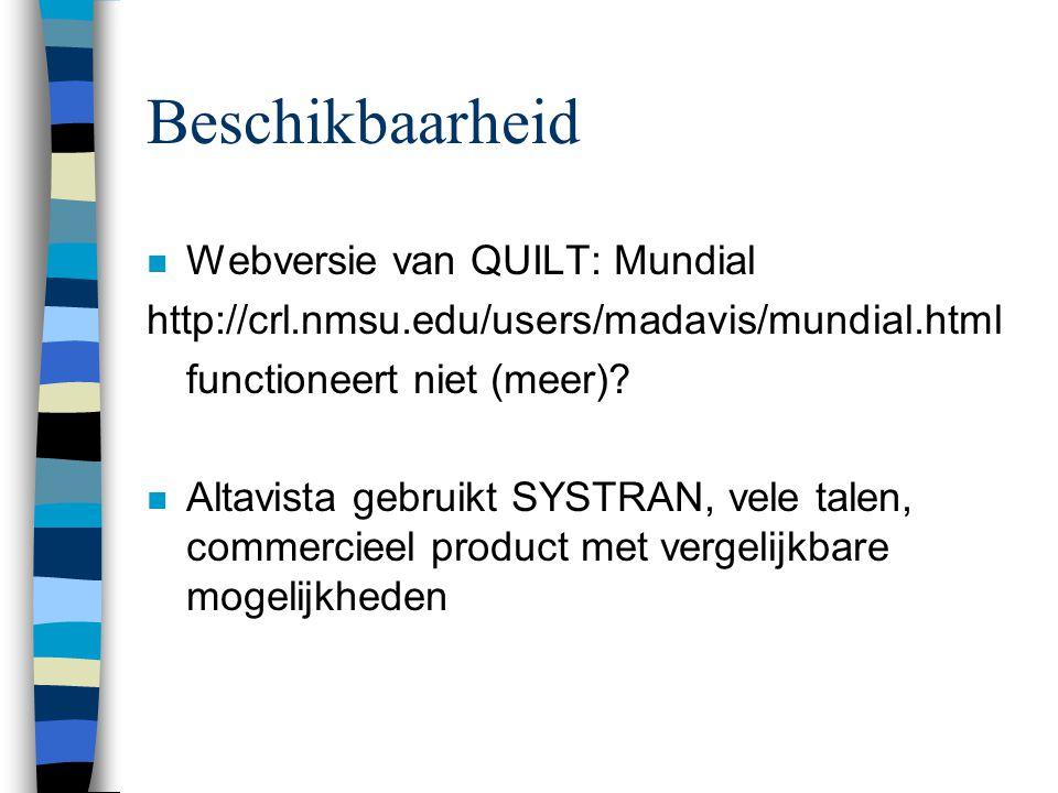 Beschikbaarheid n Webversie van QUILT: Mundial http://crl.nmsu.edu/users/madavis/mundial.html functioneert niet (meer)? n Altavista gebruikt SYSTRAN,