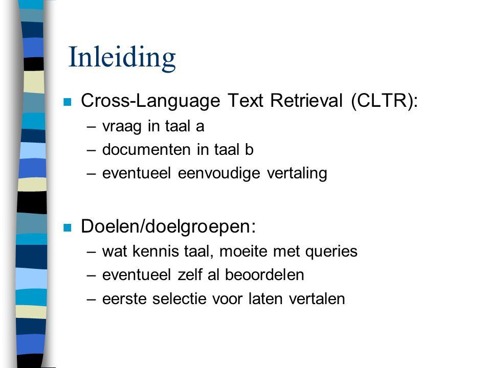 Inleiding n Cross-Language Text Retrieval (CLTR): –vraag in taal a –documenten in taal b –eventueel eenvoudige vertaling n Doelen/doelgroepen: –wat ke