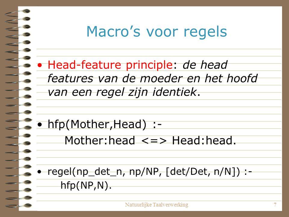 Natuurlijke Taalverwerking7 Macro's voor regels Head-feature principle: de head features van de moeder en het hoofd van een regel zijn identiek. hfp(M