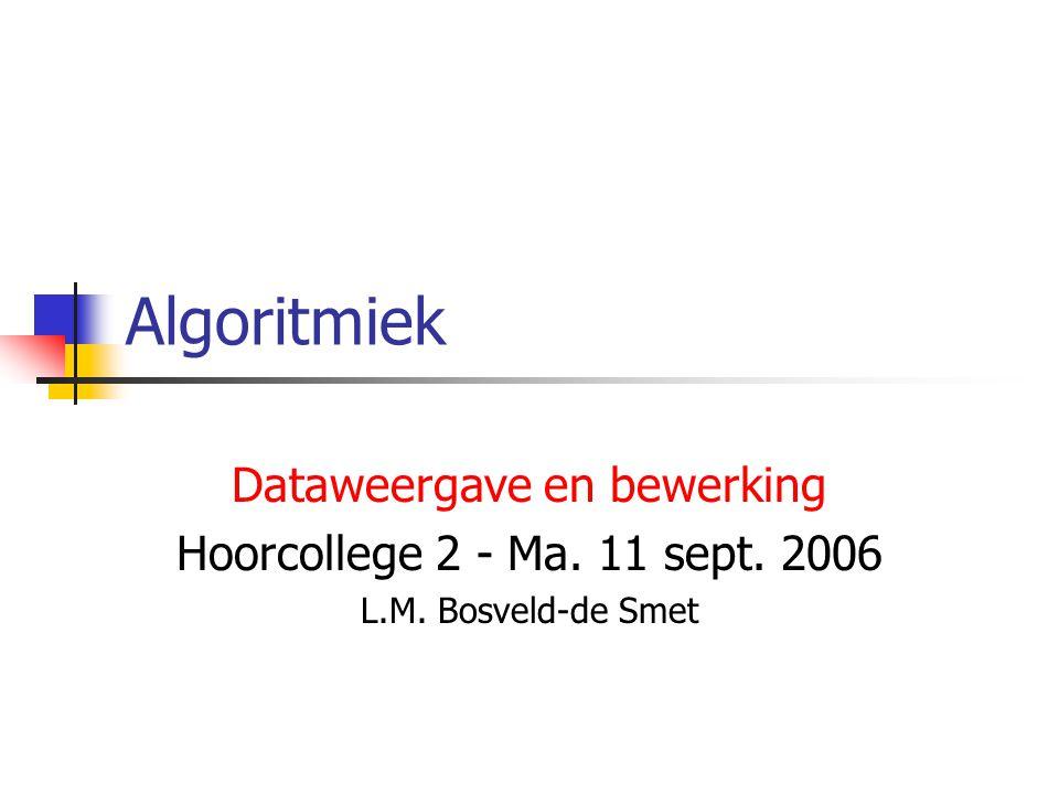 Algoritmiek Dataweergave en bewerking Hoorcollege 2 - Ma. 11 sept. 2006 L.M. Bosveld-de Smet