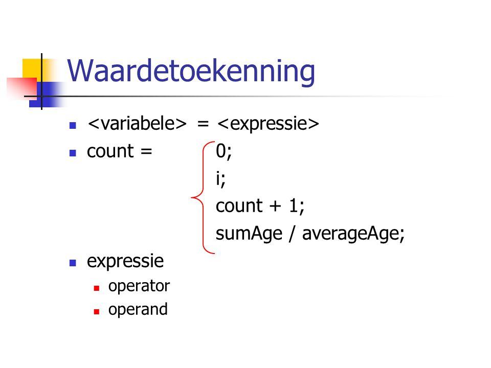 Waardetoekenning = count =0; i; count + 1; sumAge / averageAge; expressie operator operand