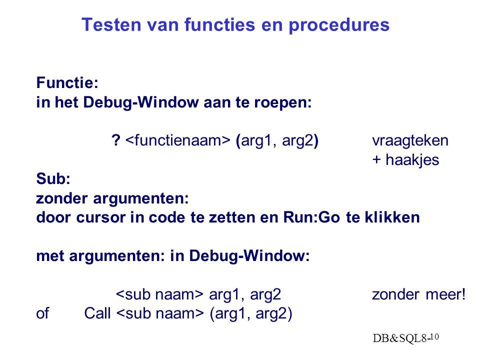 DB&SQL8- 10 Testen van functies en procedures Functie: in het Debug-Window aan te roepen: .