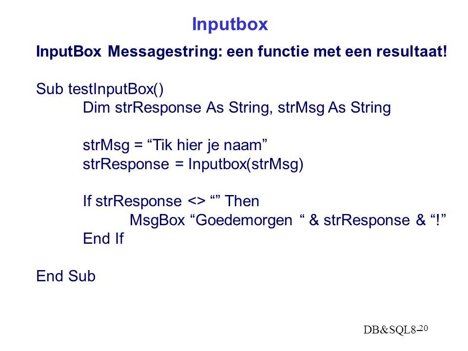 DB&SQL8- 20 Inputbox InputBox Messagestring: een functie met een resultaat.