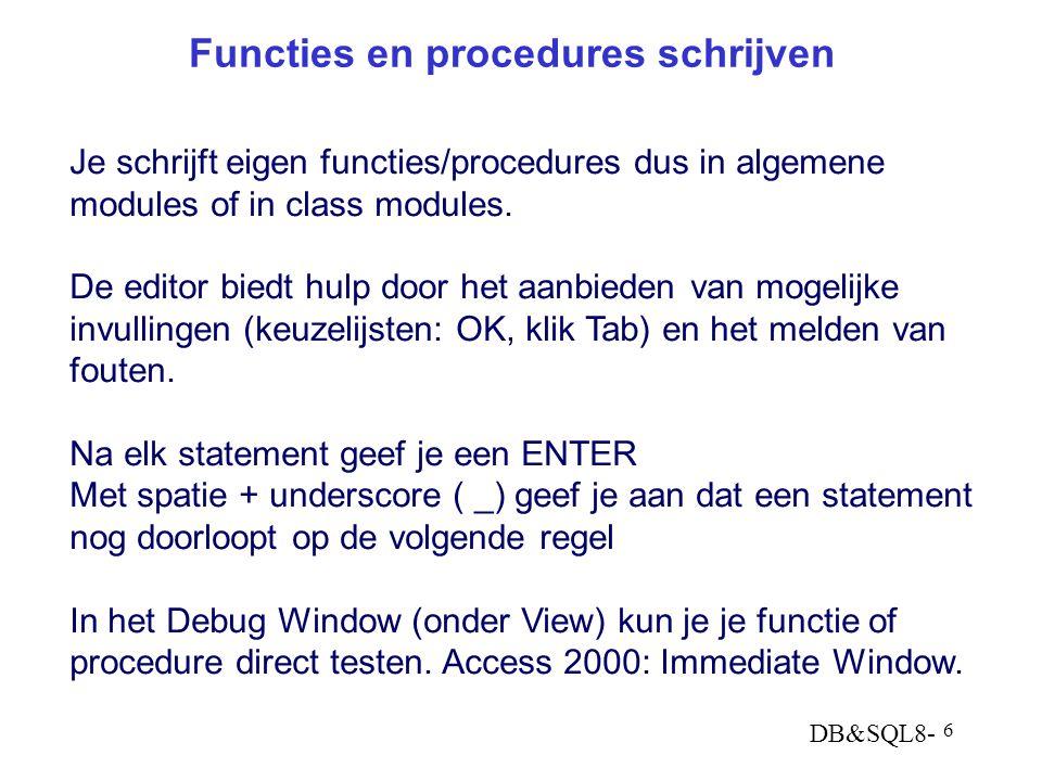 DB&SQL8- 6 Functies en procedures schrijven Je schrijft eigen functies/procedures dus in algemene modules of in class modules.