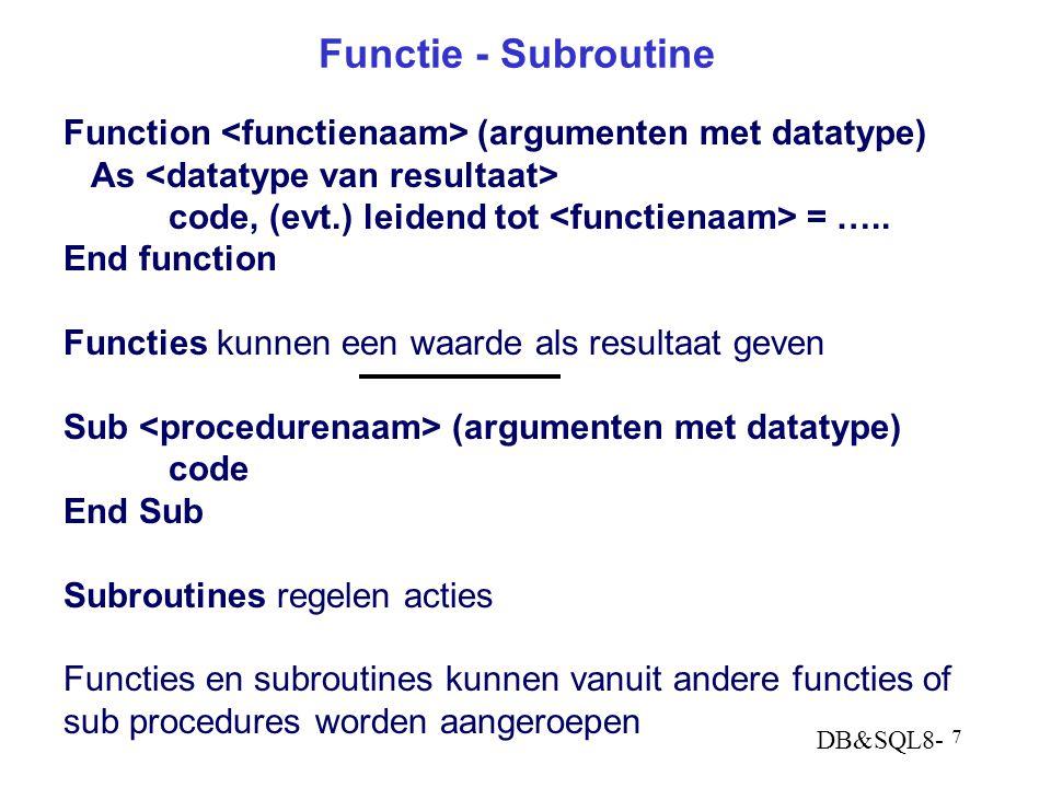 DB&SQL8- 7 Functie - Subroutine Function (argumenten met datatype) As code, (evt.) leidend tot = …..