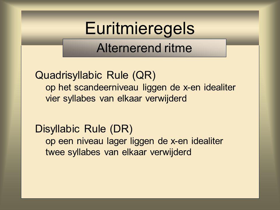 De Euritmieregels: op output gericht (daarmee voorloper OT) Quadrisyllabic Rule (QR) op het scandeerniveau liggen de x-en idealiter vier syllabes van elkaar verwijderd.