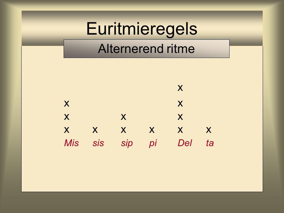 x x ------------x xxx xxxxxx MississippiDelta Euritmieregels Alternerend ritme