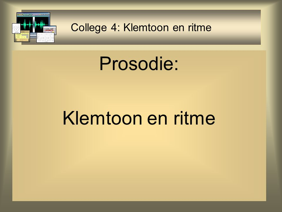 College 4: Klemtoon en ritme Prosodie: Klemtoon en ritme