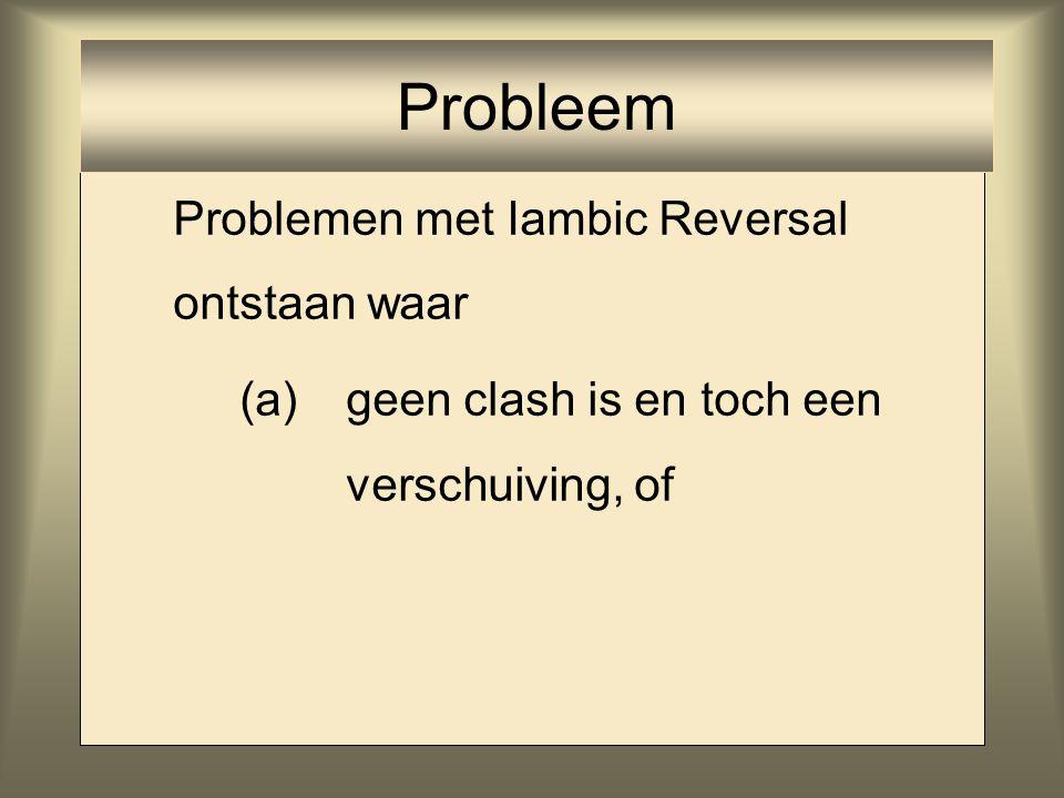 Problemen met Iambic Reversal ontstaan waar (a) geen clash is en toch een verschuiving, of Probleem