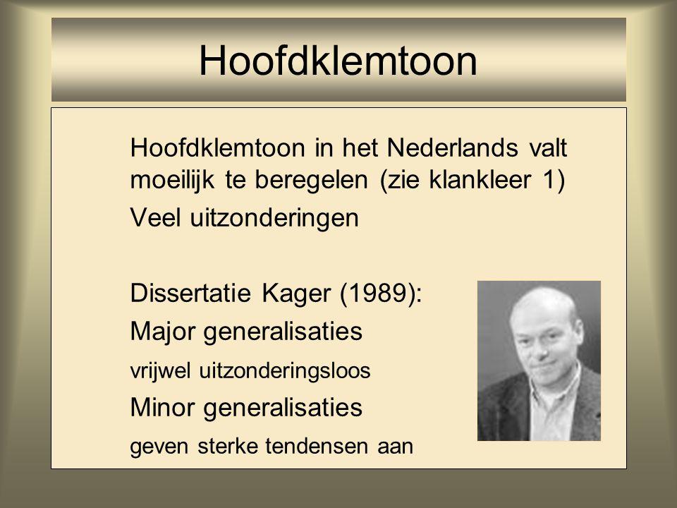 Hoofdklemtoon in het Nederlands valt moeilijk te beregelen (zie klankleer 1) Veel uitzonderingen Dissertatie Kager (1989): Major generalisaties vrijwe