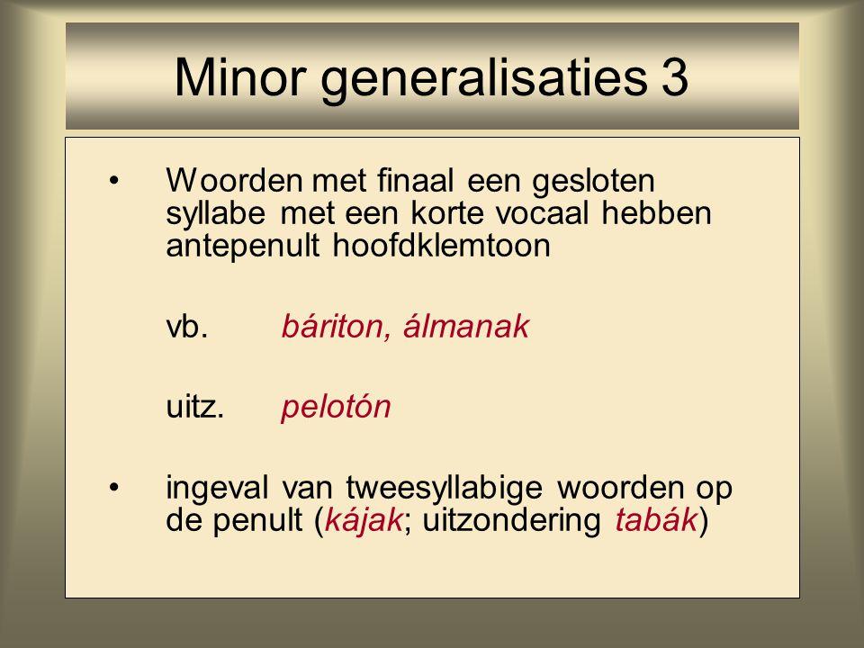 Woorden met finaal een gesloten syllabe met een korte vocaal hebben antepenult hoofdklemtoon vb.báriton, álmanak uitz.pelotón ingeval van tweesyllabig
