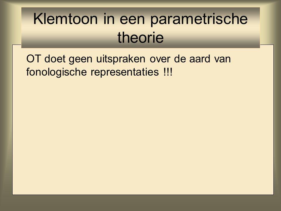 OT doet geen uitspraken over de aard van fonologische representaties !!! Klemtoon in een parametrische theorie
