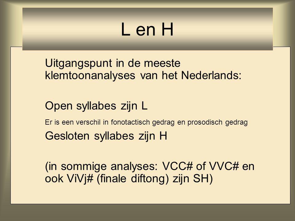 Uitgangspunt in de meeste klemtoonanalyses van het Nederlands: Open syllabes zijn L Er is een verschil in fonotactisch gedrag en prosodisch gedrag Ges