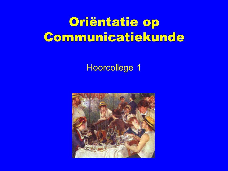 Oriëntatie op Communicatiekunde Hoorcollege 1