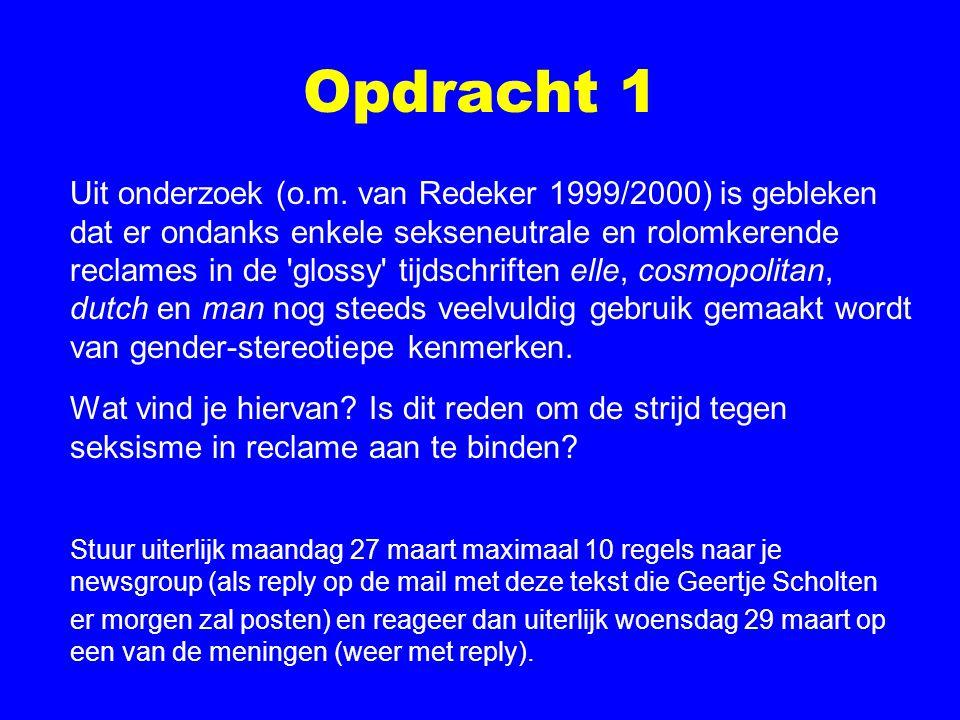 Opdracht 1 Uit onderzoek (o.m. van Redeker 1999/2000) is gebleken dat er ondanks enkele sekseneutrale en rolomkerende reclames in de 'glossy' tijdschr