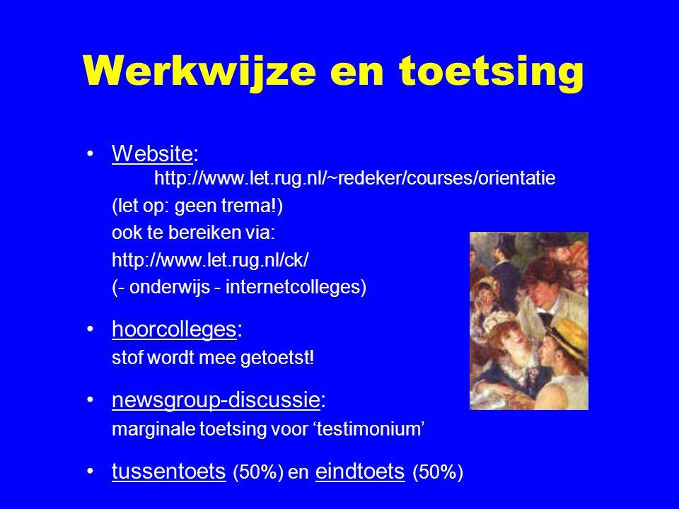 Werkwijze en toetsing Website: http://www.let.rug.nl/~redeker/courses/orientatie (let op: geen trema!) ook te bereiken via: http://www.let.rug.nl/ck/