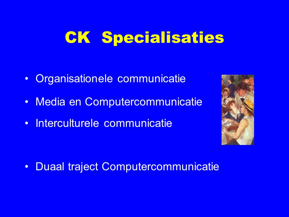 CK Specialisaties Organisationele communicatie Media en Computercommunicatie Interculturele communicatie Duaal traject Computercommunicatie