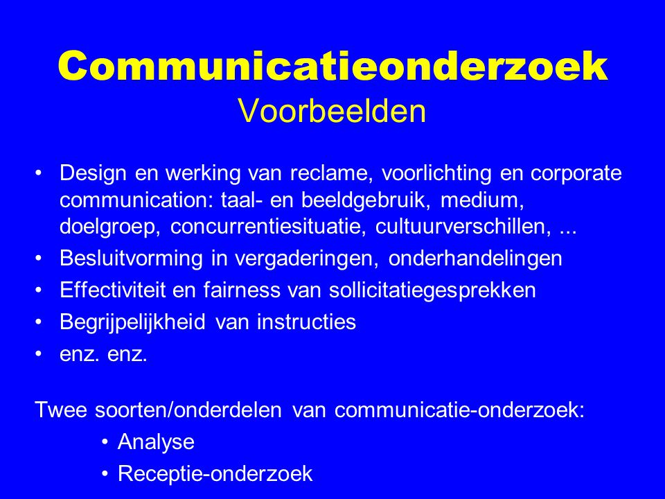 Communicatieonderzoek Voorbeelden Design en werking van reclame, voorlichting en corporate communication: taal- en beeldgebruik, medium, doelgroep, concurrentiesituatie, cultuurverschillen,...