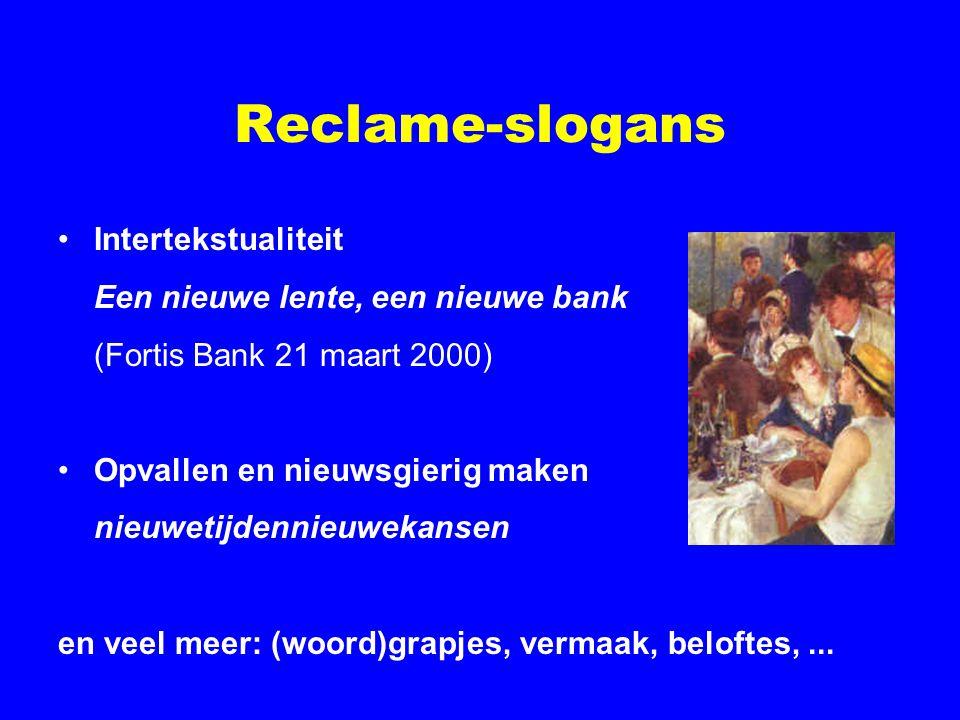 Reclame-slogans Intertekstualiteit Een nieuwe lente, een nieuwe bank (Fortis Bank 21 maart 2000) Opvallen en nieuwsgierig maken nieuwetijdennieuwekans