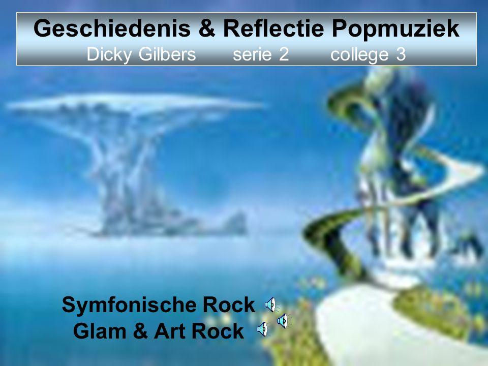 Symfonische Rock Glam & Art Rock Geschiedenis & Reflectie Popmuziek Dicky Gilbers serie 2college 3