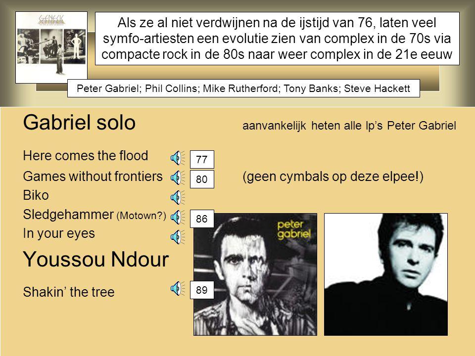 Gabriel solo aanvankelijk heten alle lp's Peter Gabriel Here comes the flood Games without frontiers(geen cymbals op deze elpee!) Biko Sledgehammer (M